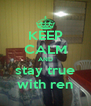 KEEP CALM AND stay true with ren - Personalised Poster A4 size