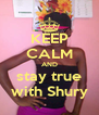 KEEP CALM AND stay true with Shury - Personalised Poster A4 size