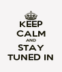 KEEP CALM AND STAY TUNED IN - Personalised Poster A4 size