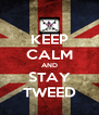 KEEP CALM AND STAY TWEED - Personalised Poster A4 size
