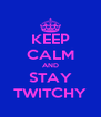 KEEP CALM AND STAY TWITCHY - Personalised Poster A4 size