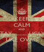 KEEP CALM AND STAY ......... UGLY  LIKE OVAIS - Personalised Poster A4 size
