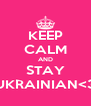 KEEP CALM AND STAY UKRAINIAN<3 - Personalised Poster A4 size