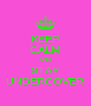 KEEP CALM AND STAY UNDERCOVER - Personalised Poster A4 size