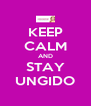 KEEP CALM AND STAY UNGIDO - Personalised Poster A4 size