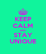 KEEP CALM AND STAY UNIQUE - Personalised Poster A4 size