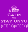 KEEP CALM AND STAY UNYU ƪ(•˘⌣˘•)(•˘⌣˘•)ʃ - Personalised Poster A4 size
