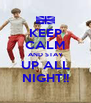 KEEP CALM AND STAY UP ALL NIGHT!! - Personalised Poster A4 size