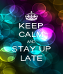 KEEP CALM AND STAY UP LATE - Personalised Poster A4 size