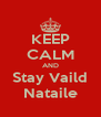 KEEP CALM AND Stay Vaild Nataile - Personalised Poster A4 size