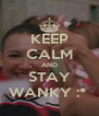 KEEP CALM AND STAY WANKY :*  - Personalised Poster A4 size