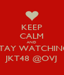 KEEP CALM AND STAY WATCHING JKT48 @OVJ - Personalised Poster A4 size