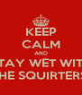 KEEP CALM AND STAY WET WITH THE SQUIRTERS! - Personalised Poster A4 size