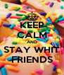 KEEP CALM AND STAY WHIT FRIENDS - Personalised Poster A4 size