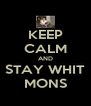 KEEP CALM AND STAY WHIT MONS - Personalised Poster A4 size