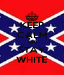 KEEP CALM AND STAY WHITE - Personalised Poster A4 size