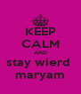 KEEP CALM AND stay wierd  maryam - Personalised Poster A4 size