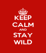 KEEP CALM AND STAY WILD - Personalised Poster A4 size