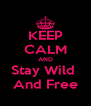 KEEP CALM AND Stay Wild  And Free - Personalised Poster A4 size
