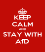 KEEP CALM AND STAY WITH AfD - Personalised Poster A4 size