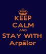 KEEP CALM AND STAY WITH  Arpãlor - Personalised Poster A4 size