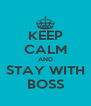 KEEP CALM AND STAY WITH BOSS - Personalised Poster A4 size