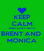 KEEP CALM AND STAY WITH BRENT AND  MONICA - Personalised Poster A4 size