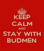 KEEP CALM AND STAY WITH BUDMEN - Personalised Poster A4 size