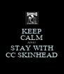 KEEP CALM AND STAY WITH CC SKINHEAD - Personalised Poster A4 size