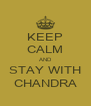 KEEP CALM AND STAY WITH CHANDRA - Personalised Poster A4 size