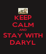 KEEP CALM AND STAY WITH DARYL - Personalised Poster A4 size