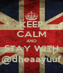 KEEP CALM AND STAY WITH @dheaayuuf - Personalised Poster A4 size