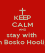 KEEP CALM AND stay with  Don Bosko Hooligan - Personalised Poster A4 size