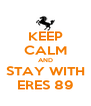 KEEP CALM AND STAY WITH ERES 89 - Personalised Poster A4 size