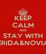KEEP CALM AND STAY WITH ERIDA&NOVIA - Personalised Poster A4 size