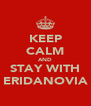 KEEP CALM AND STAY WITH ERIDANOVIA - Personalised Poster A4 size