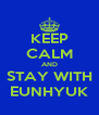 KEEP CALM AND STAY WITH EUNHYUK - Personalised Poster A4 size