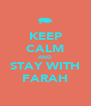 KEEP CALM AND STAY WITH FARAH - Personalised Poster A4 size