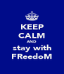 KEEP CALM AND stay with FReedoM - Personalised Poster A4 size