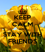 KEEP CALM AND STAY WITH FRIENDS - Personalised Poster A4 size