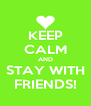 KEEP CALM AND STAY WITH FRIENDS! - Personalised Poster A4 size