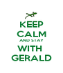 KEEP CALM AND STAY WITH  GERALD - Personalised Poster A4 size