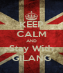 KEEP CALM AND Stay With GILANG - Personalised Poster A4 size