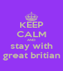 KEEP CALM AND stay with great britian - Personalised Poster A4 size