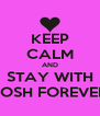 KEEP CALM AND STAY WITH JOSH FOREVER - Personalised Poster A4 size