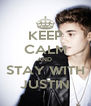 KEEP CALM AND  STAY WITH JUSTIN - Personalised Poster A4 size