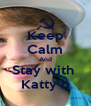 Keep Calm And Stay with  Katty b - Personalised Poster A4 size