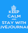 KEEP CALM AND STAY WITH LIVEJOURNAL - Personalised Poster A4 size