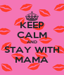 KEEP CALM AND STAY WITH MAMA - Personalised Poster A4 size