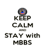 KEEP CALM AND STAY with MBBS - Personalised Poster A4 size